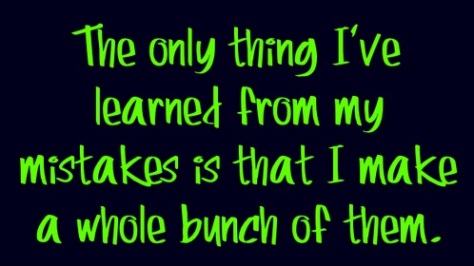 The-only-thing-Ive-learned-from-my-mistakes