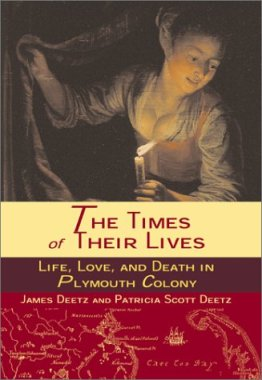 Cover of the book The Times of Their Lives - Life, Love, and Death in Plymouth Colony by written by James Deetz and Patricia Scott Deetz
