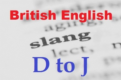 British English Slang D to J
