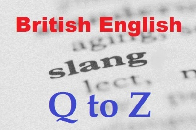 British English Slang Q to Z