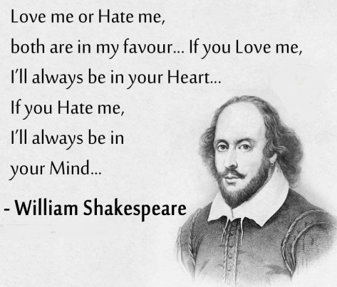 'Love me or hate me' - fake Shakespeare quote